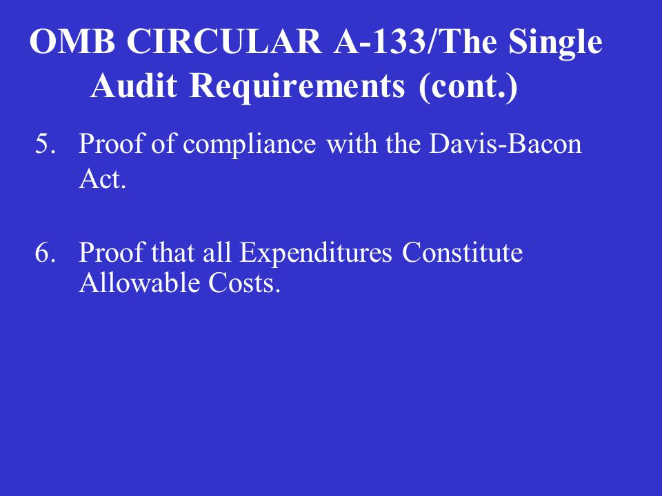 OMB CIRCULAR A-133/The Single Audit Requirements (cont.) 4.A review of all reports filed The Financial Transactions (the 269s; 272s); Performance Repo