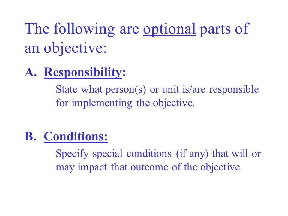 A well written objective should also include…. 2.Time –Specify the date that the objective will be completed.