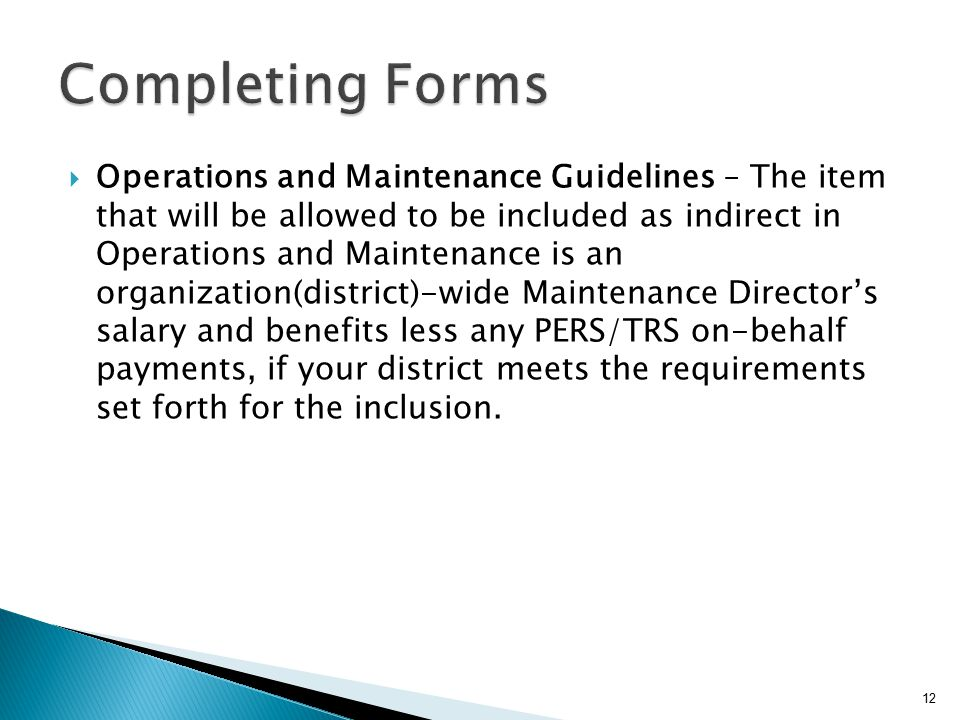  Operations and Maintenance Guidelines – The item that will be allowed to be included as indirect in Operations and Maintenance is an organization(district)-wide Maintenance Director's salary and benefits less any PERS/TRS on-behalf payments, if your district meets the requirements set forth for the inclusion.