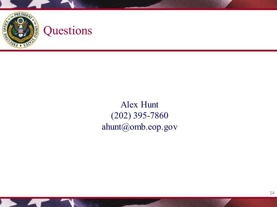 14 Questions Alex Hunt (202) 395-7860 ahunt@omb.eop.gov