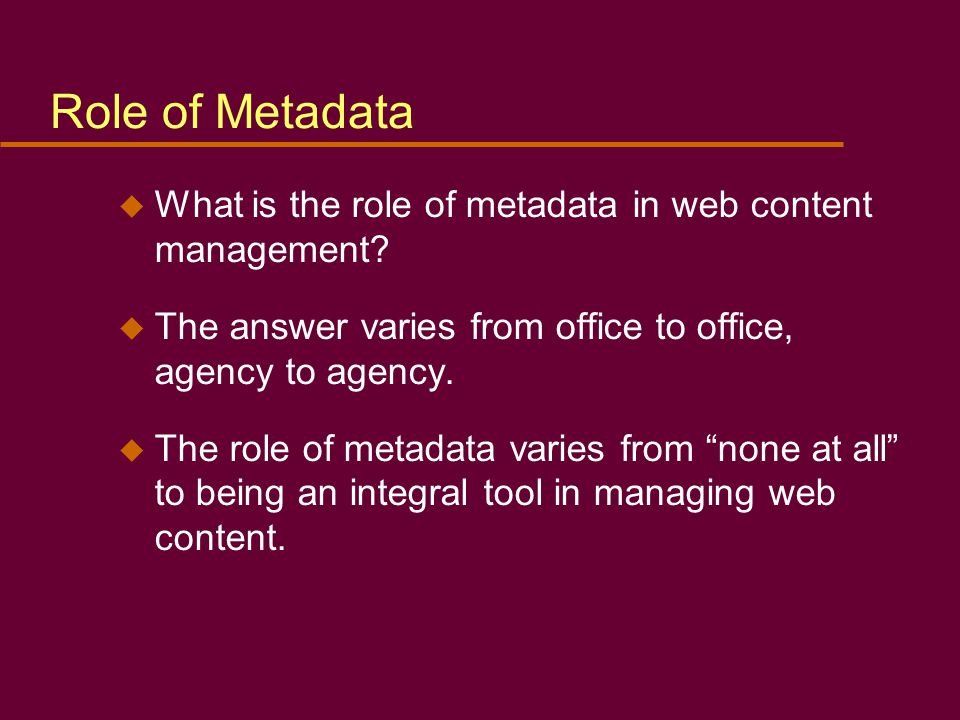 u What is the role of metadata in web content management.