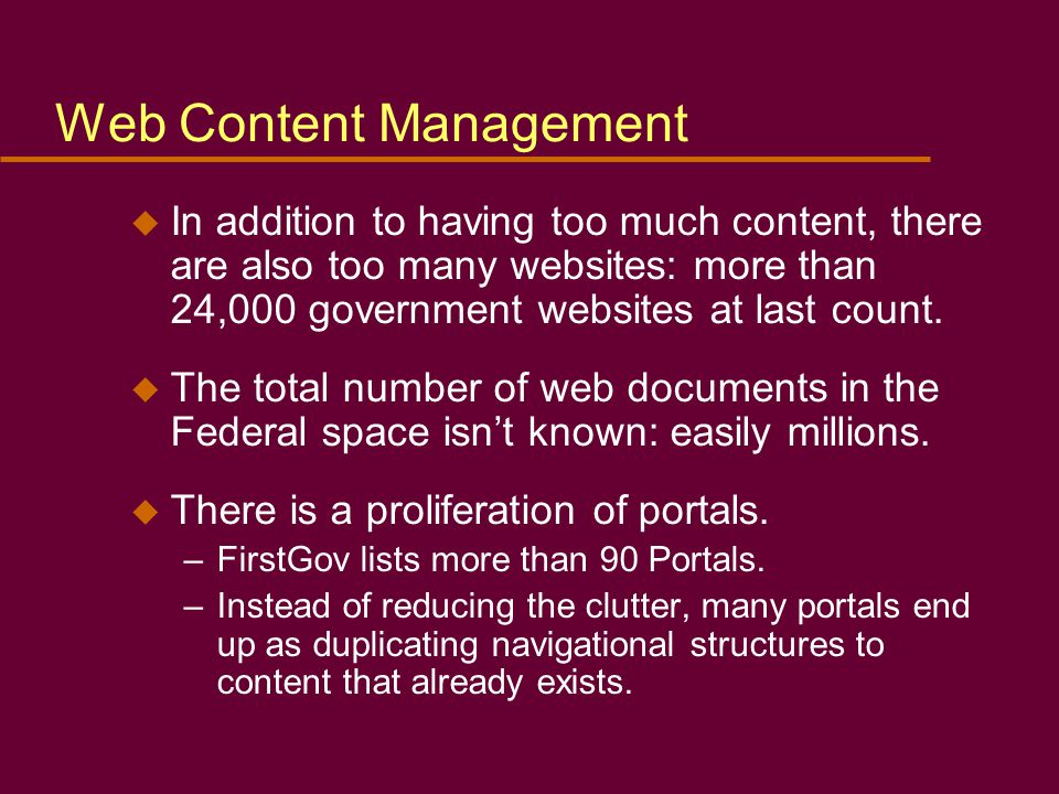 u In addition to having too much content, there are also too many websites: more than 24,000 government websites at last count.