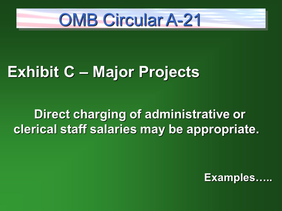 Exhibit C – Major Projects Exhibit C – Major Projects Direct charging of administrative or clerical staff salaries may be appropriate.