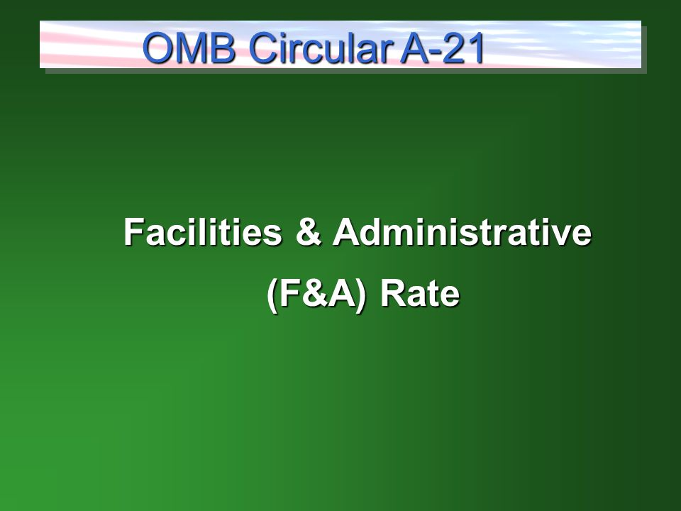 Facilities & Administrative (F&A) Rate (F&A) Rate OMB Circular A-21