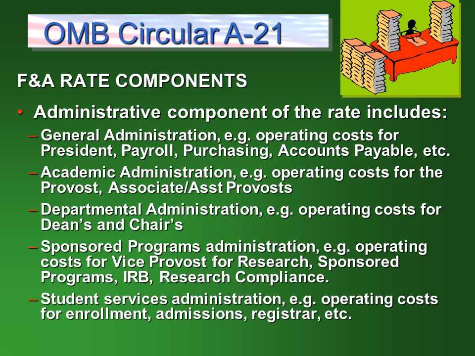 F&A RATE COMPONENTS Administrative component of the rate includes: Administrative component of the rate includes: –General Administration, e.g.