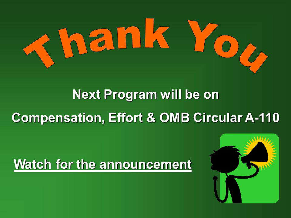 Next Program will be on Compensation, Effort & OMB Circular A-110 Watch for the announcement Watch for the announcement