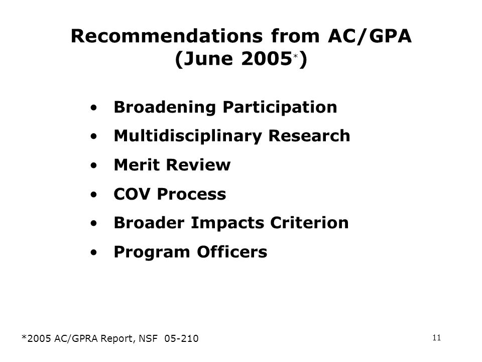 11 Recommendations from AC/GPA (June 2005 * ) Broadening Participation Multidisciplinary Research Merit Review COV Process Broader Impacts Criterion Program Officers *2005 AC/GPRA Report, NSF 05-210