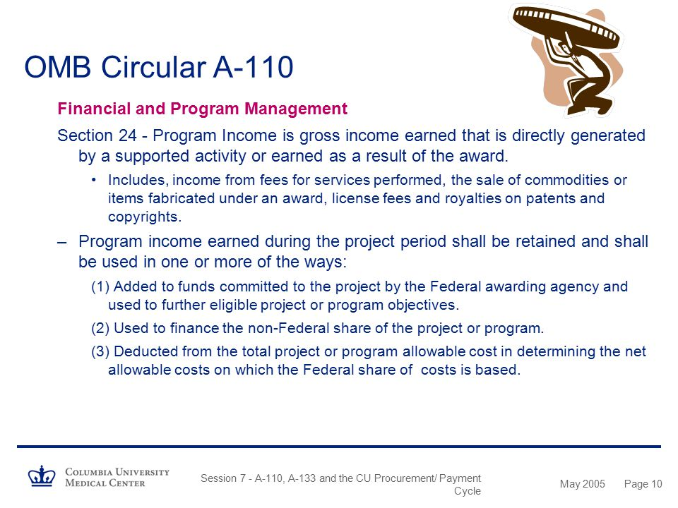 May 2005 Session 7 - A-110, A-133 and the CU Procurement/ Payment Cycle Page 9 OMB Circular A-110 Financial and Program Management Section 21 - Standa