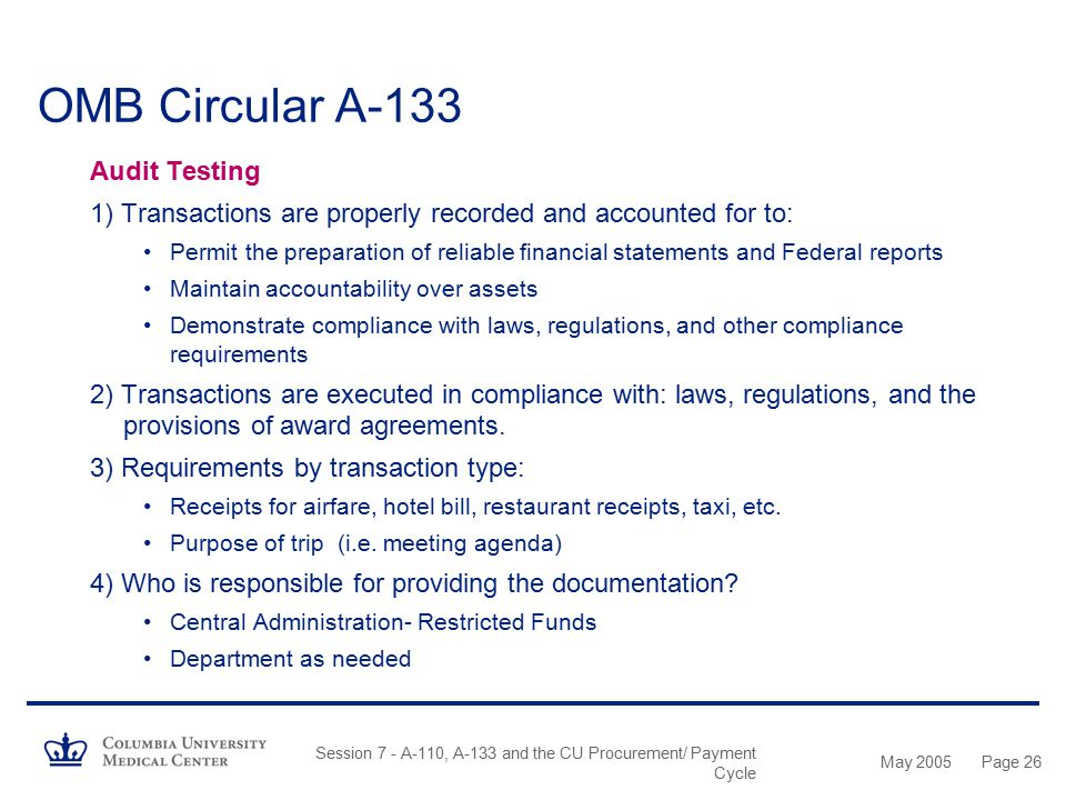 May 2005 Session 7 - A-110, A-133 and the CU Procurement/ Payment Cycle Page 25 OMB Circular A-133 What Are the Auditors Looking For? –Direct attribut