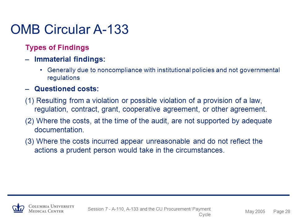 May 2005 Session 7 - A-110, A-133 and the CU Procurement/ Payment Cycle Page 27 OMB Circular A-133 Audit Testing –Other testing includes: Effort repor