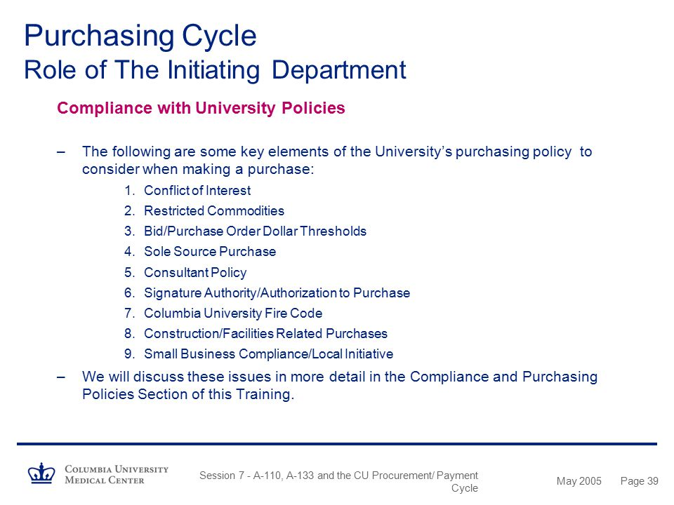 May 2005 Session 7 - A-110, A-133 and the CU Procurement/ Payment Cycle Page 38 Purchasing Cycle Role of The Initiating Department Compliance with Uni