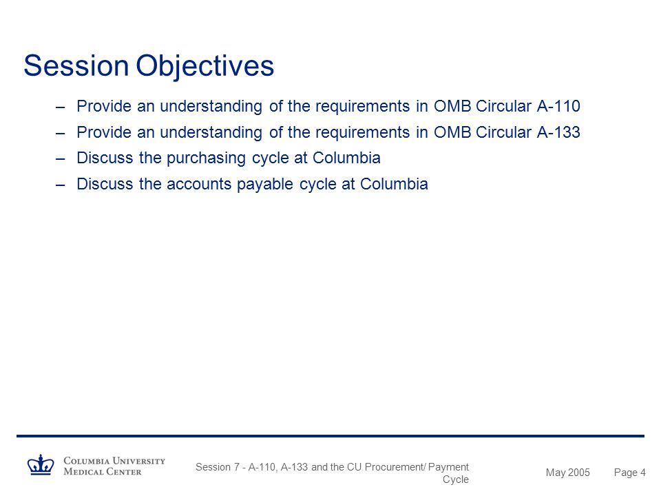 May 2005 Session 7 - A-110, A-133 and the CU Procurement/ Payment Cycle Page 84 Accounts Payable Cycle Petty Cash Documentation: Specific Requirements –Receipts for expenses over $50 –Receipt required by AP for an expense over $25 for in-office food for a business meeting when the expense is necessary and reasonable, and when the maximum total expense is less than $75.