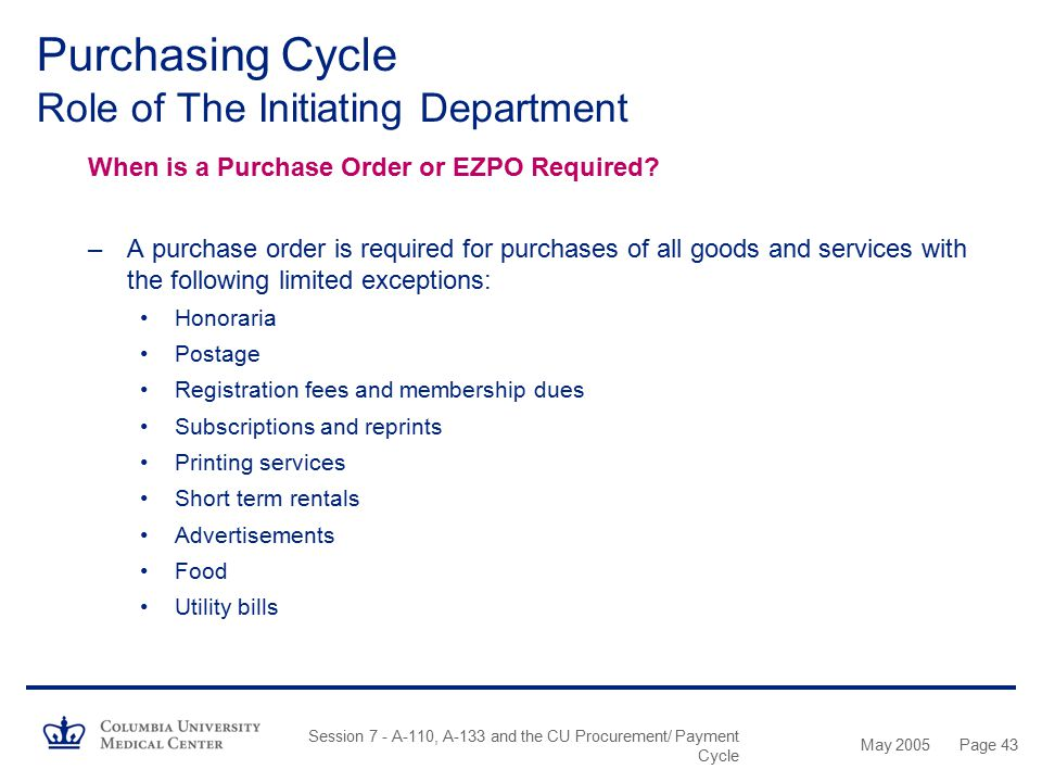 May 2005 Session 7 - A-110, A-133 and the CU Procurement/ Payment Cycle Page 42 Purchasing Cycle Role of The Initiating Department Competitive Pricing