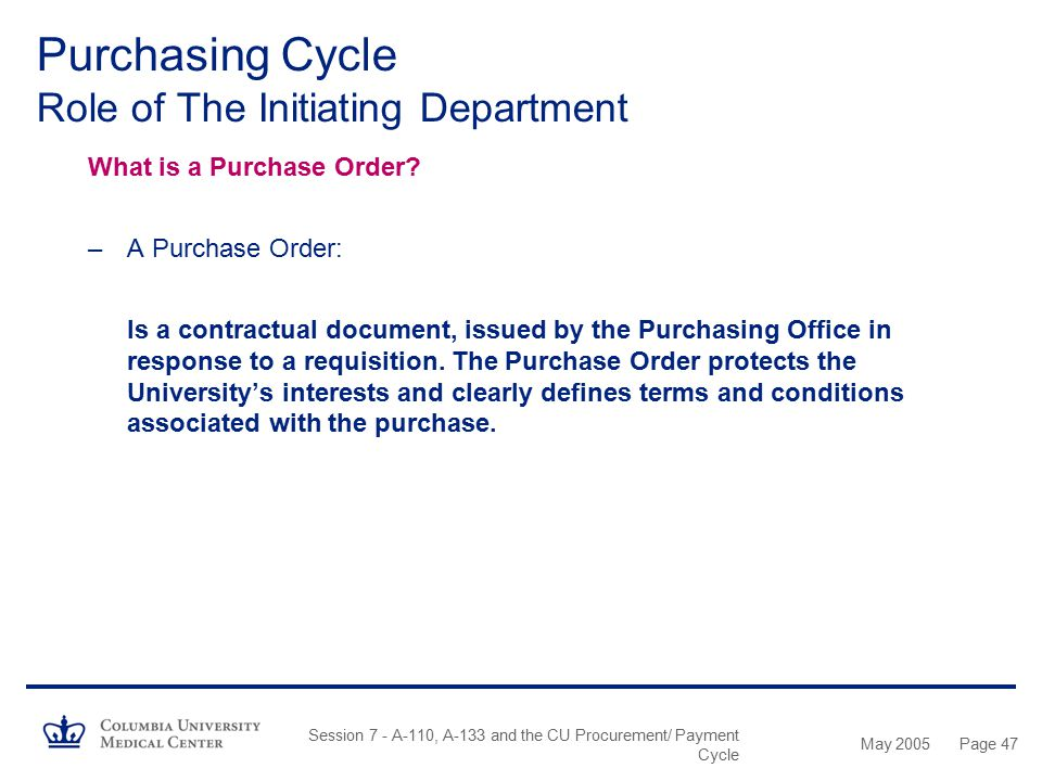 May 2005 Session 7 - A-110, A-133 and the CU Procurement/ Payment Cycle Page 46 Purchasing Cycle Role of The Initiating Department The Approver (DAF)