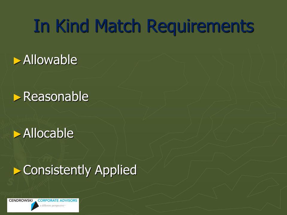 In Kind Match Requirements ► Allowable ► Reasonable ► Allocable ► Consistently Applied