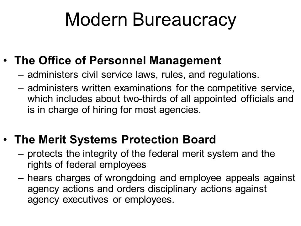 Modern Bureaucracy The Office of Personnel Management –administers civil service laws, rules, and regulations.