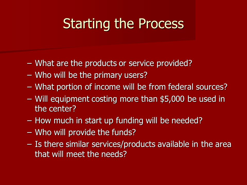 Starting the Process –What are the products or service provided.