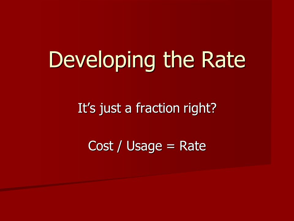 Developing the Rate It's just a fraction right Cost / Usage = Rate