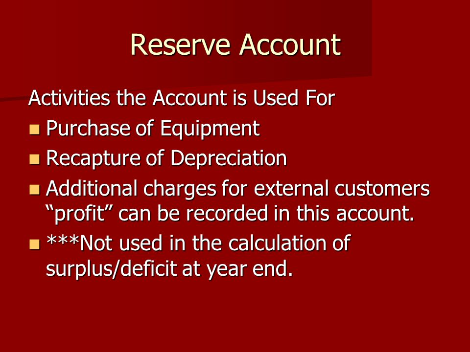 Reserve Account Activities the Account is Used For Purchase of Equipment Purchase of Equipment Recapture of Depreciation Recapture of Depreciation Additional charges for external customers profit can be recorded in this account.