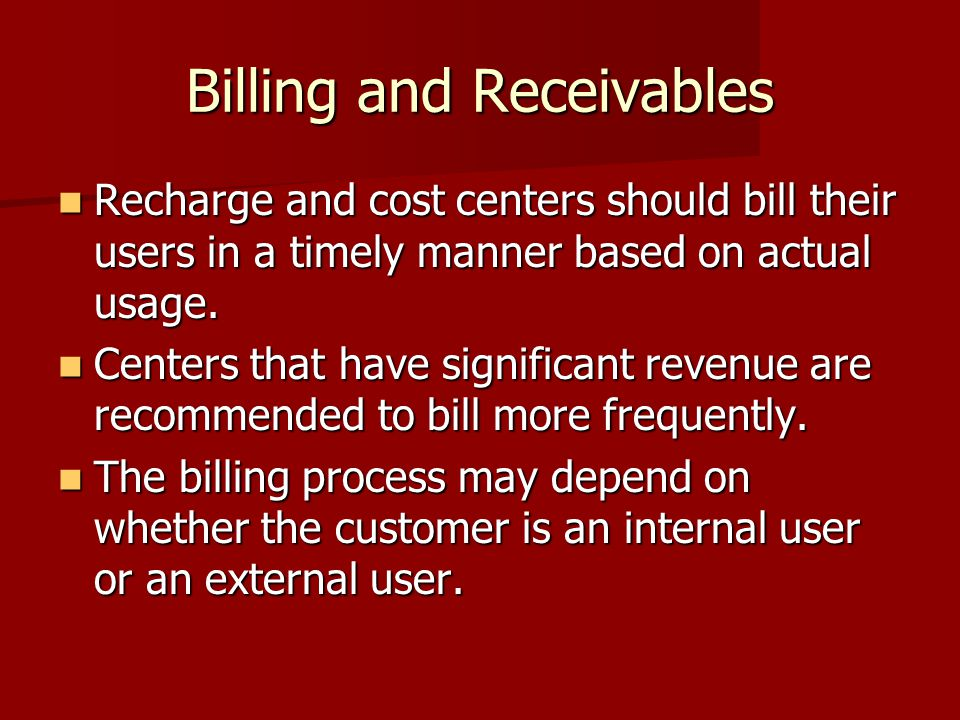 Recharge and cost centers should bill their users in a timely manner based on actual usage.