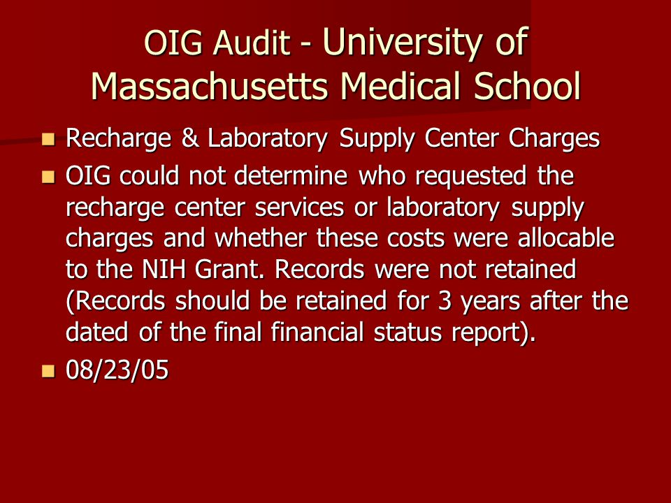 OIG Audit - University of Massachusetts Medical School Recharge & Laboratory Supply Center Charges Recharge & Laboratory Supply Center Charges OIG could not determine who requested the recharge center services or laboratory supply charges and whether these costs were allocable to the NIH Grant.