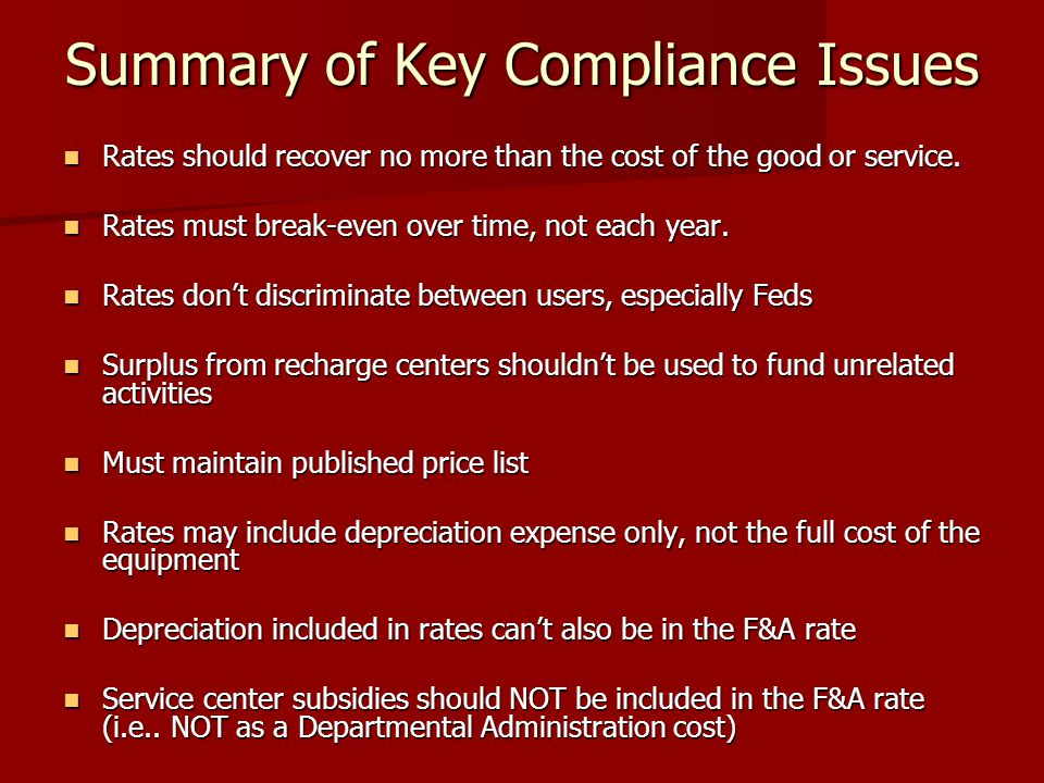 Summary of Key Compliance Issues Rates should recover no more than the cost of the good or service.