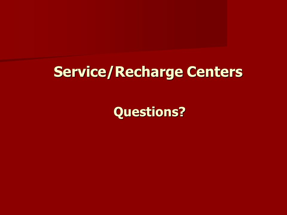 Service/Recharge Centers Questions