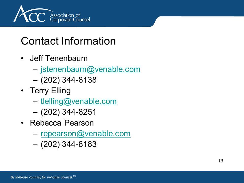19 Contact Information Jeff Tenenbaum –jstenenbaum@venable.comjstenenbaum@venable.com –(202) 344-8138 Terry Elling –tlelling@venable.comtlelling@venable.com –(202) 344-8251 Rebecca Pearson –repearson@venable.comrepearson@venable.com –(202) 344-8183