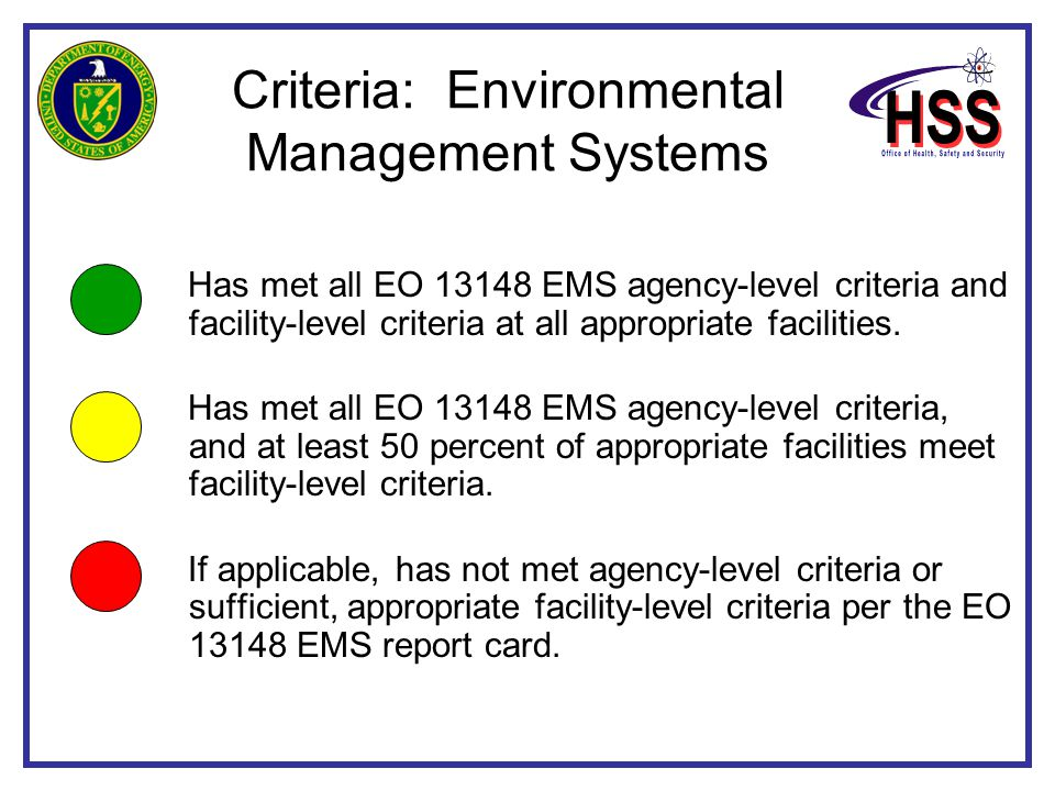 Criteria: Environmental Management Systems Has met all EO 13148 EMS agency-level criteria and facility-level criteria at all appropriate facilities.