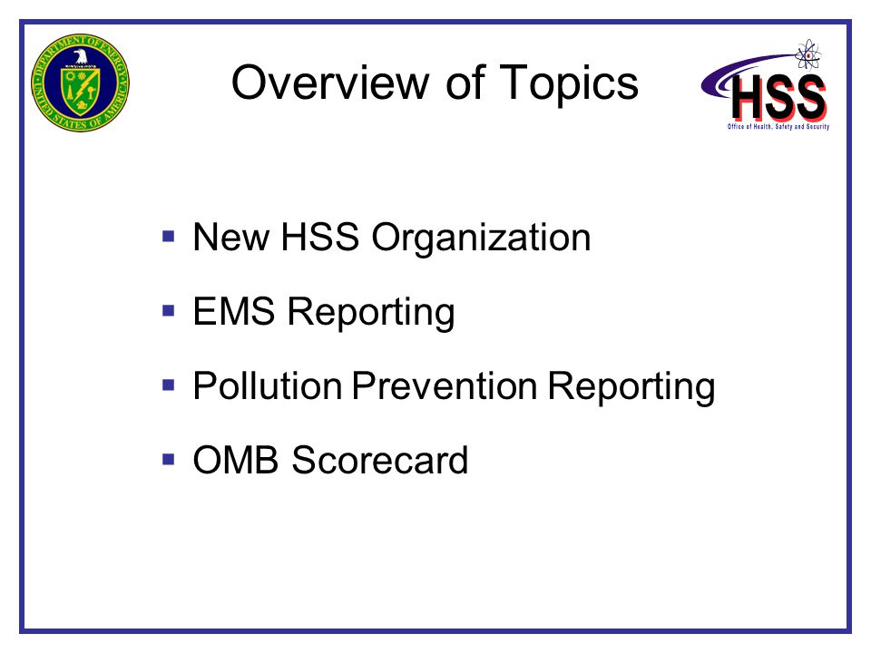 Overview of Topics  New HSS Organization  EMS Reporting  Pollution Prevention Reporting  OMB Scorecard
