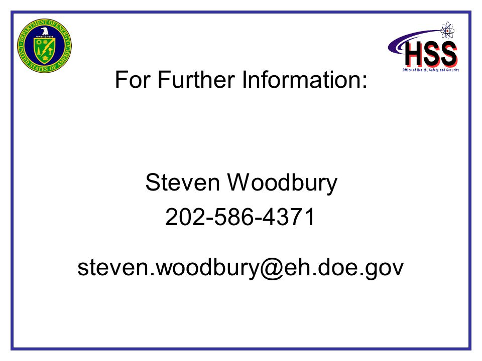 For Further Information: Steven Woodbury 202-586-4371 steven.woodbury@eh.doe.gov
