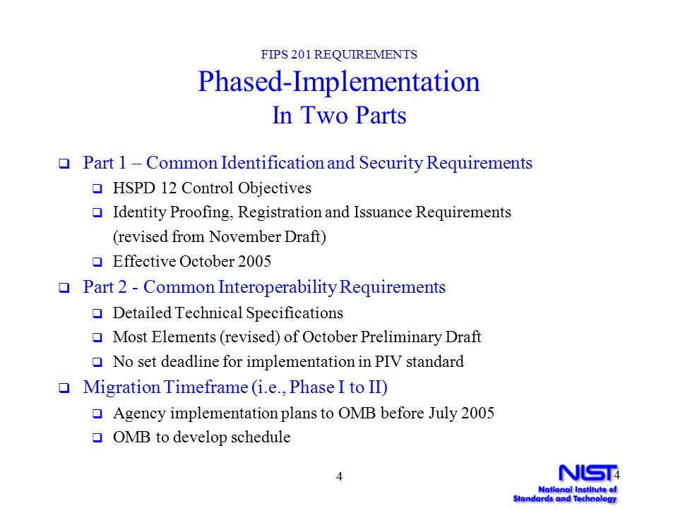 5 5 FIPS 201 REQUIREMENTS PIV Identity Proofing and Registration Requirements  Organization shall adopt and use an approved identity proofing and registration process.
