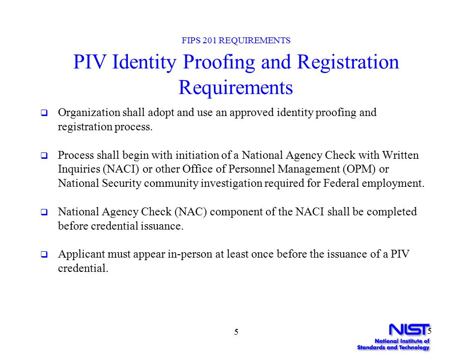 6 6 FIPS 201 REQUIREMENTS PIV Identity Proofing and Registration Requirements (Cont.)  Applicant shall be required to provide two forms of identity source documents in original form.