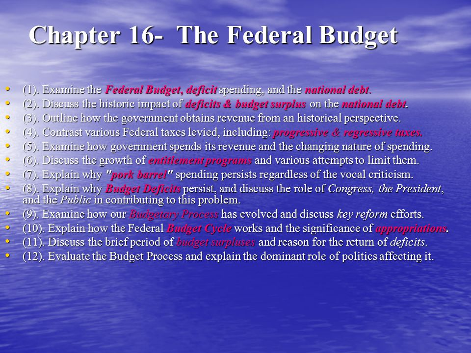 Chapter 16- The Federal Budget (1). Examine the Federal Budget, deficit spending, and the national debt. (1). Examine the Federal Budget, deficit spen