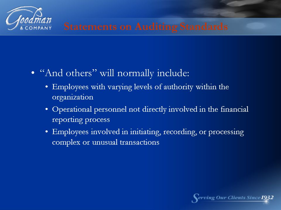 And others will normally include: Employees with varying levels of authority within the organization Operational personnel not directly involved in the financial reporting process Employees involved in initiating, recording, or processing complex or unusual transactions