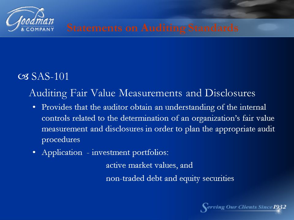  SAS-101 Auditing Fair Value Measurements and Disclosures Provides that the auditor obtain an understanding of the internal controls related to the d