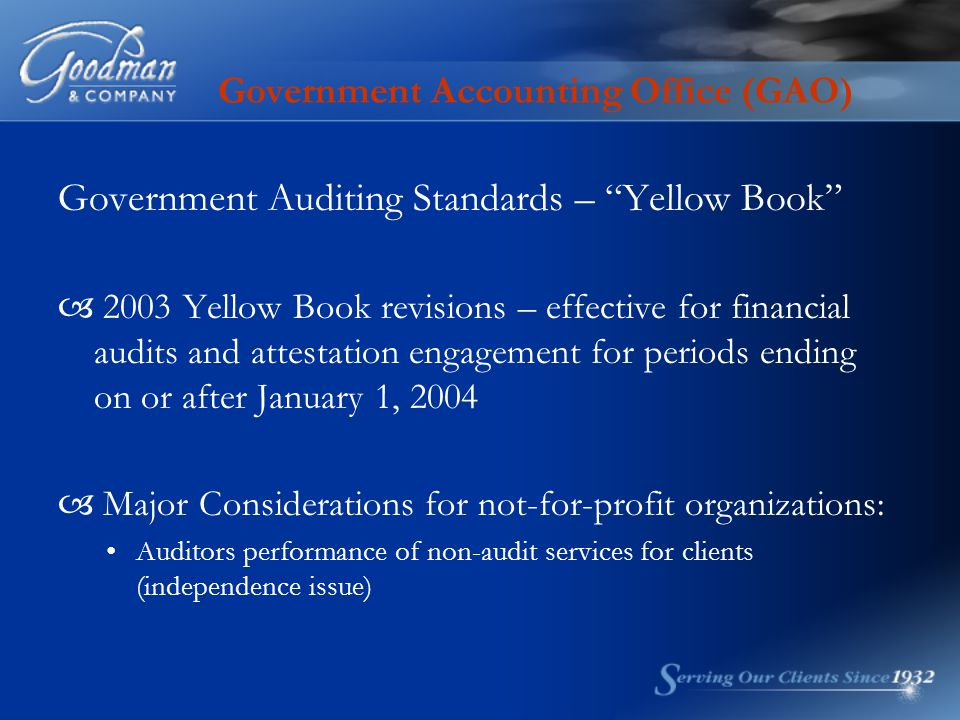 Government Accounting Office (GAO) Government Auditing Standards – Yellow Book  2003 Yellow Book revisions – effective for financial audits and attestation engagement for periods ending on or after January 1, 2004  Major Considerations for not-for-profit organizations: Auditors performance of non-audit services for clients (independence issue)