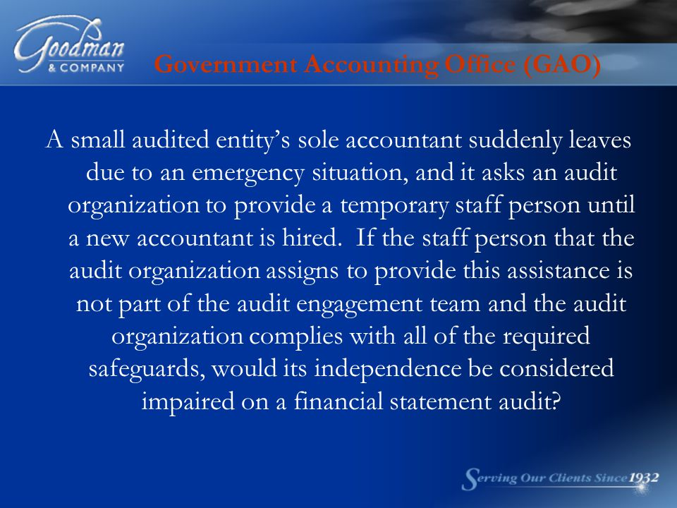 Government Accounting Office (GAO) A small audited entity's sole accountant suddenly leaves due to an emergency situation, and it asks an audit organization to provide a temporary staff person until a new accountant is hired.
