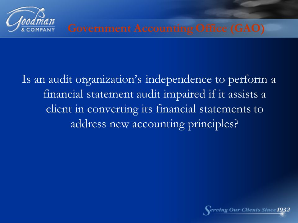 Government Accounting Office (GAO) Is an audit organization's independence to perform a financial statement audit impaired if it assists a client in c