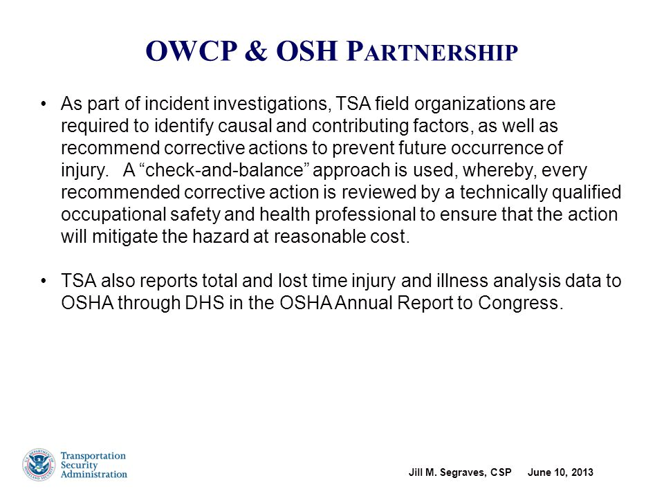 Jill M. Segraves, CSP June 10, 2013 16 As part of incident investigations, TSA field organizations are required to identify causal and contributing fa