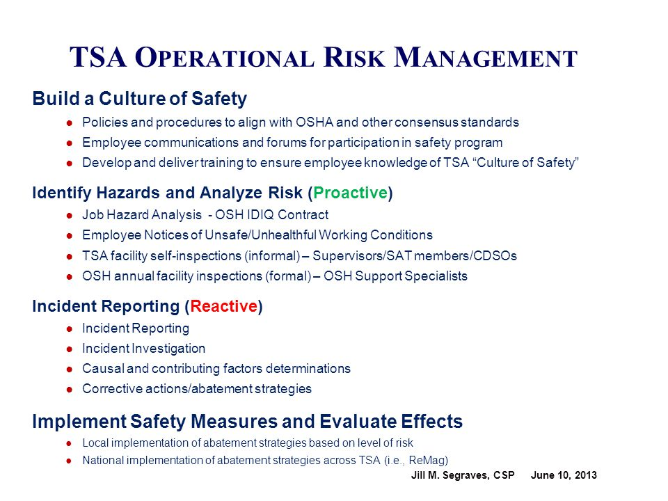 Jill M. Segraves, CSP June 10, 2013 TSA O PERATIONAL R ISK M ANAGEMENT Build a Culture of Safety ● Policies and procedures to align with OSHA and othe