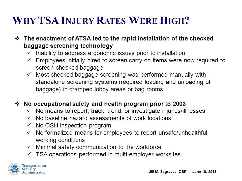 Jill M. Segraves, CSP June 10, 2013 6 W HY TSA I NJURY R ATES W ERE H IGH ?  The enactment of ATSA led to the rapid installation of the checked bagga
