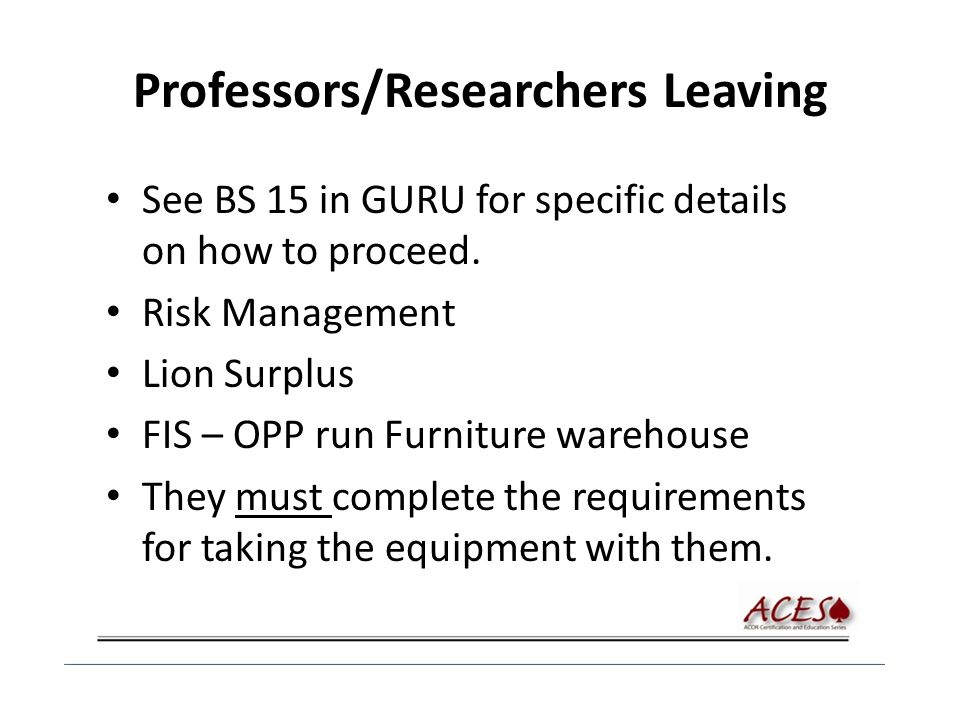 Professors/Researchers Leaving See BS 15 in GURU for specific details on how to proceed. Risk Management Lion Surplus FIS – OPP run Furniture warehous