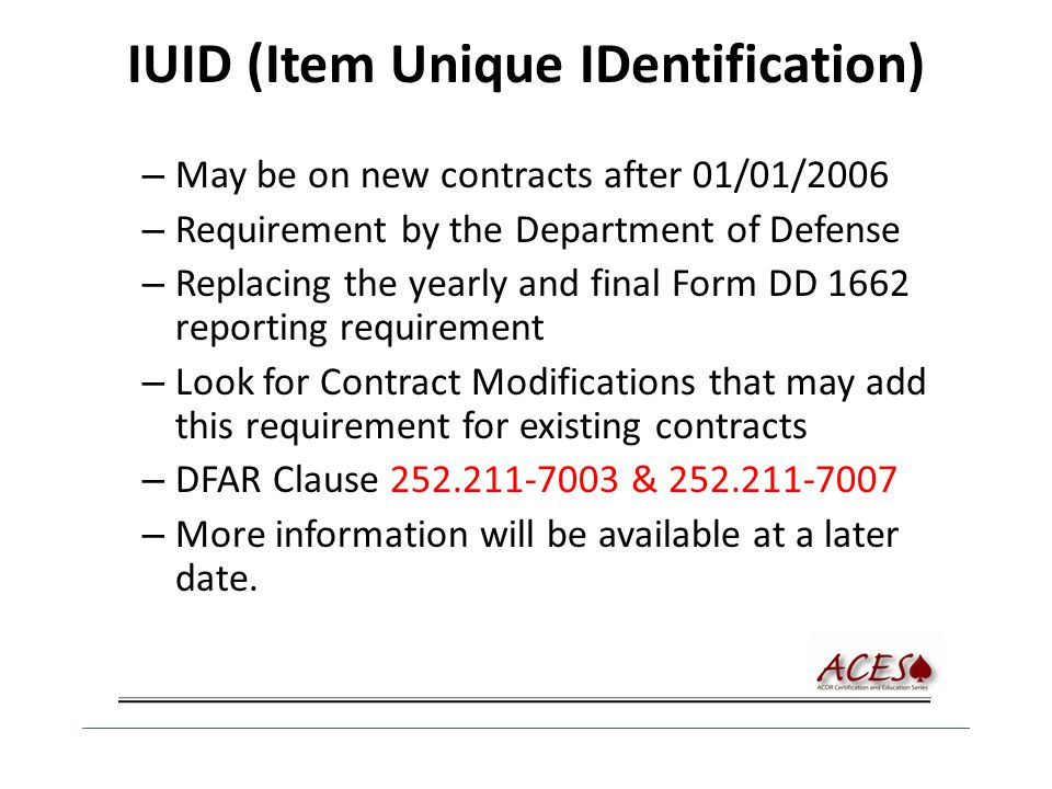 IUID (Item Unique IDentification) – May be on new contracts after 01/01/2006 – Requirement by the Department of Defense – Replacing the yearly and fin