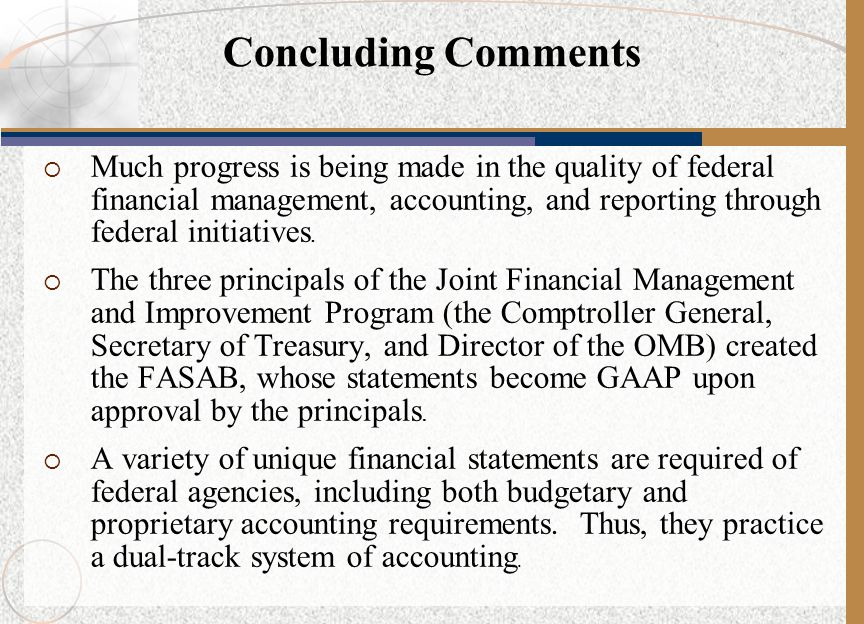  Much progress is being made in the quality of federal financial management, accounting, and reporting through federal initiatives.