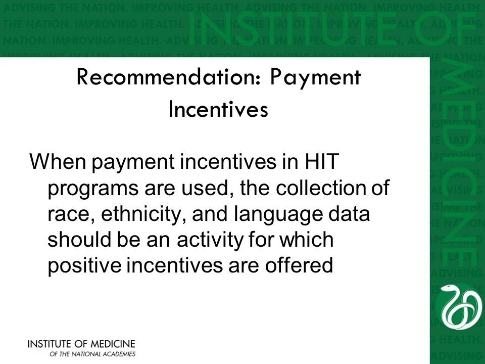 Recommendation: Payment Incentives When payment incentives in HIT programs are used, the collection of race, ethnicity, and language data should be an