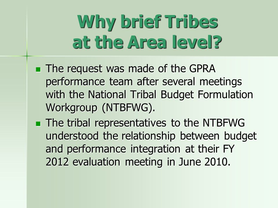 Why brief Tribes at the Area level? The request was made of the GPRA performance team after several meetings with the National Tribal Budget Formulati