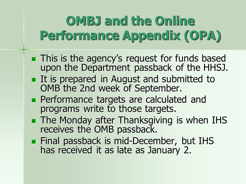 OMBJ and the Online Performance Appendix (OPA) This is the agency's request for funds based upon the Department passback of the HHSJ. This is the agen