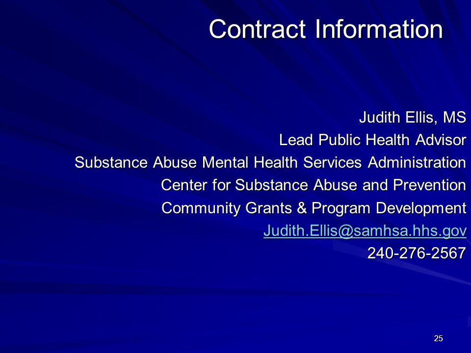 25 Contract Information Judith Ellis, MS Lead Public Health Advisor Substance Abuse Mental Health Services Administration Center for Substance Abuse and Prevention Community Grants & Program Development Judith.Ellis@samhsa.hhs.gov 240-276-2567