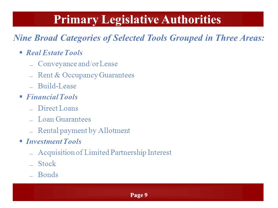 Page 9 Primary Legislative Authorities  Real Estate Tools — Conveyance and/or Lease — Rent & Occupancy Guarantees — Build-Lease  Financial Tools — D